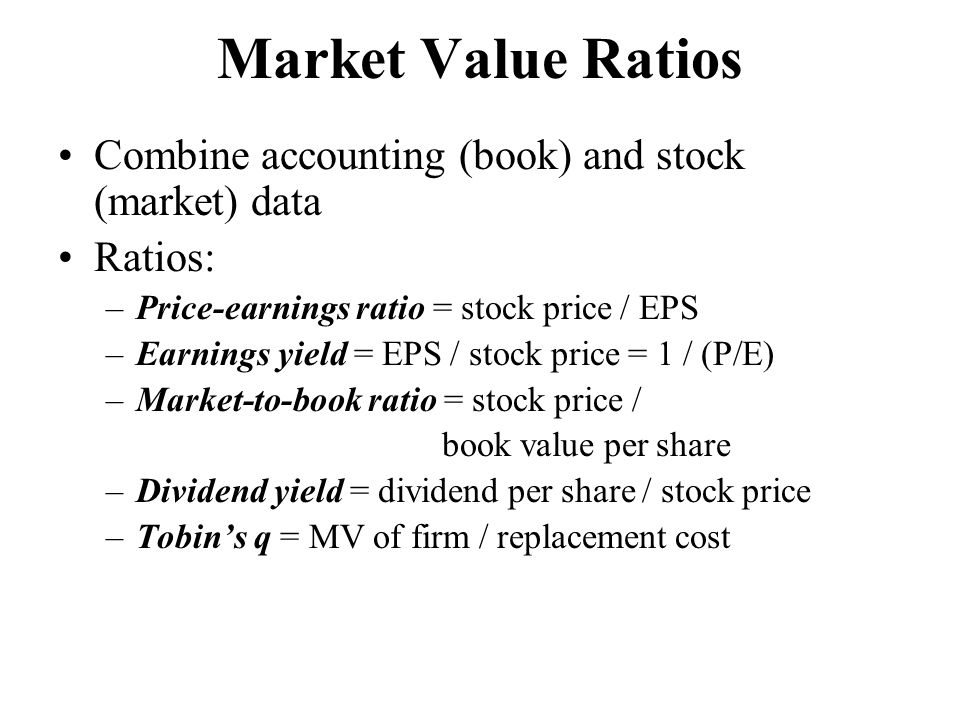 Market Value Ratios Combine accounting (book) and stock (market) data