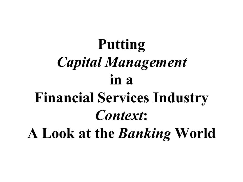 Putting Capital Management in a Financial Services Industry Context: A Look at the Banking World