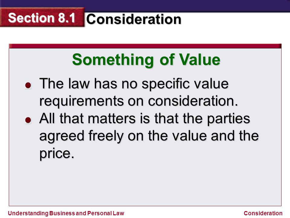 Something of Value The law has no specific value requirements on consideration.