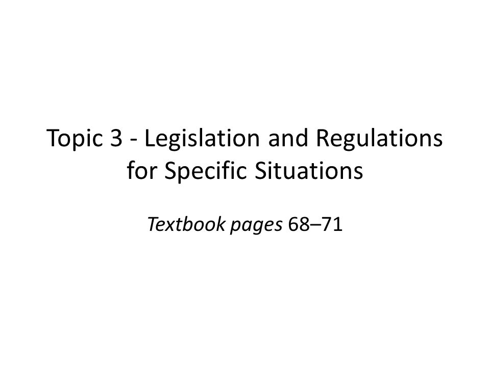 Topic 3 - Legislation and Regulations for Specific Situations