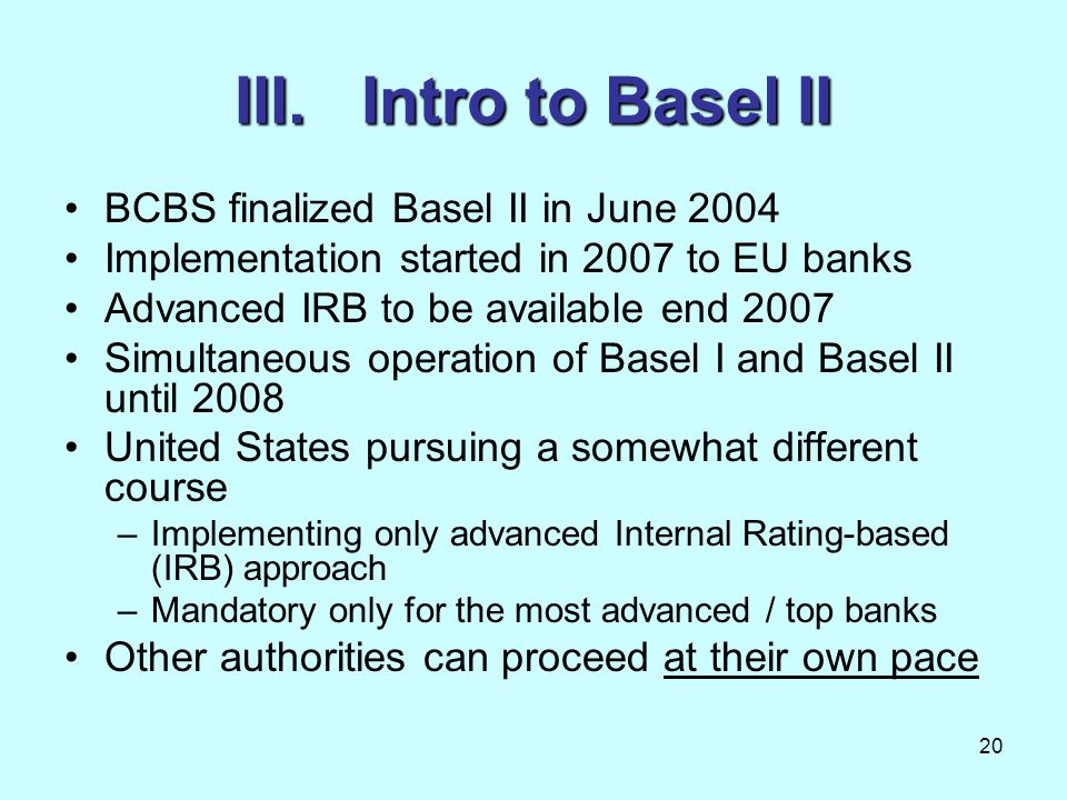 III. Intro to Basel II BCBS finalized Basel II in June 2004