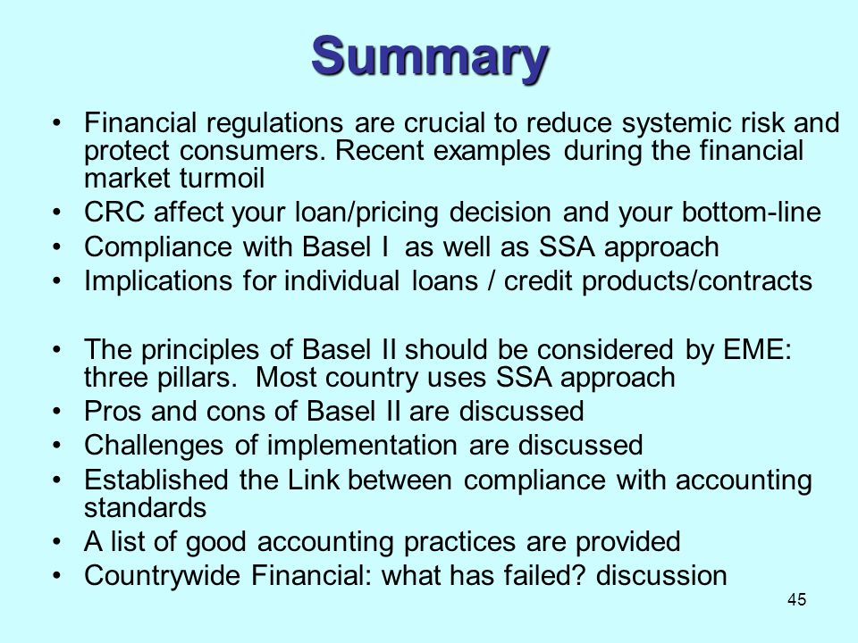 Summary Financial regulations are crucial to reduce systemic risk and protect consumers. Recent examples during the financial market turmoil.