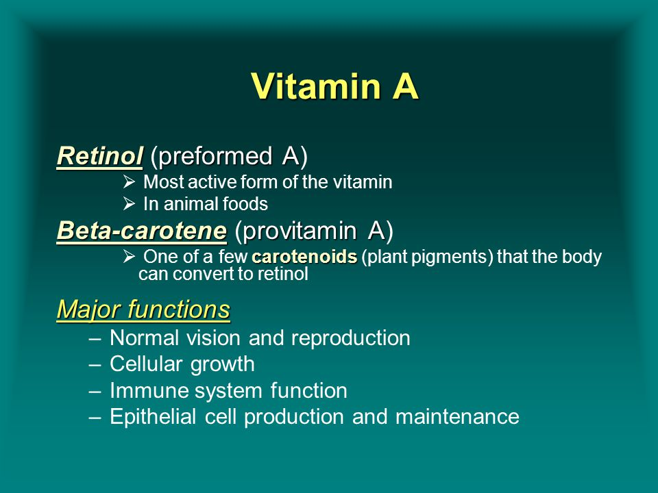 Vitamin A Retinol (preformed A) Beta-carotene (provitamin A)