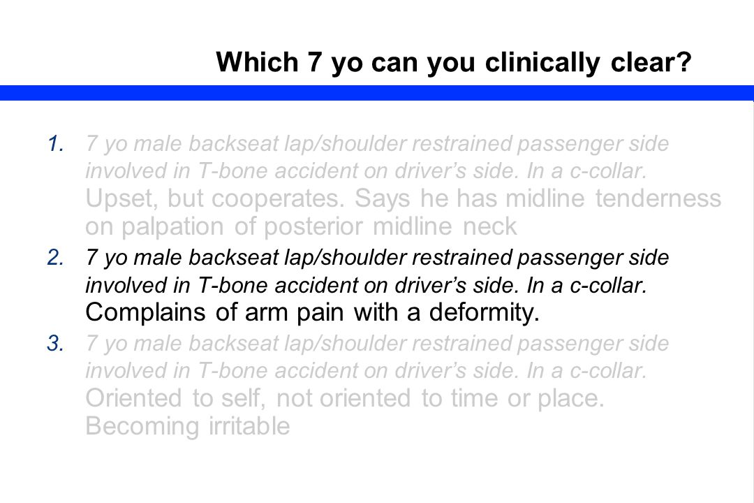 Which 7 yo can you clinically clear