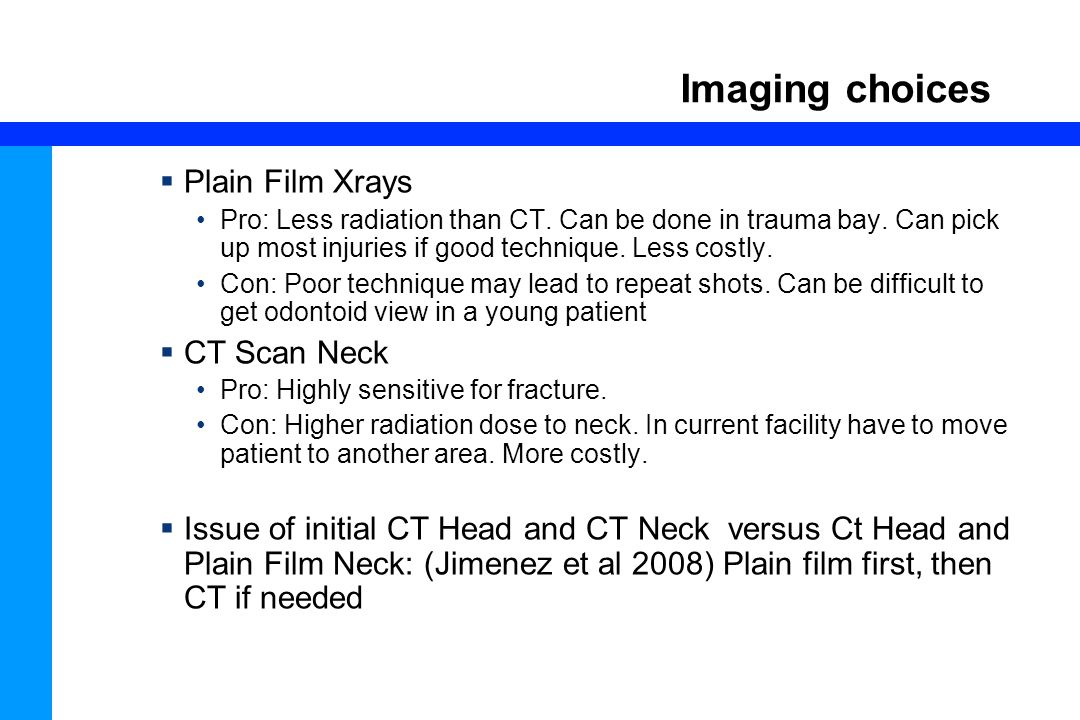 Imaging choices Plain Film Xrays CT Scan Neck