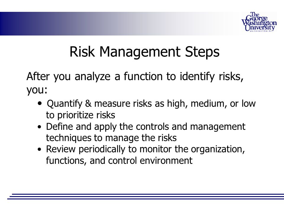Risk Management Steps After you analyze a function to identify risks, you: Quantify & measure risks as high, medium, or low to prioritize risks.