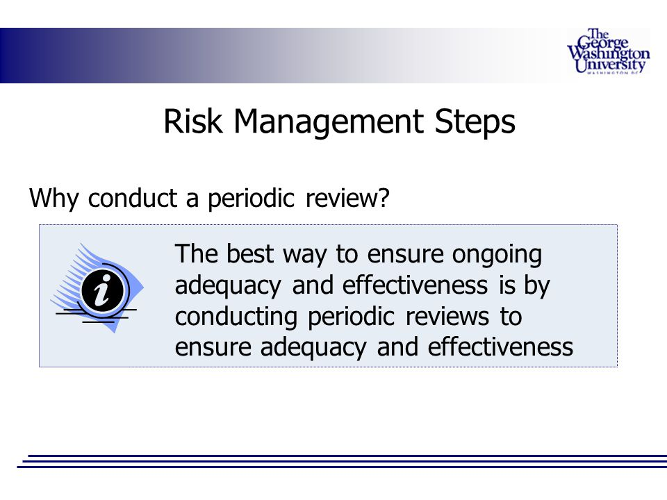 Risk Management Steps Why conduct a periodic review
