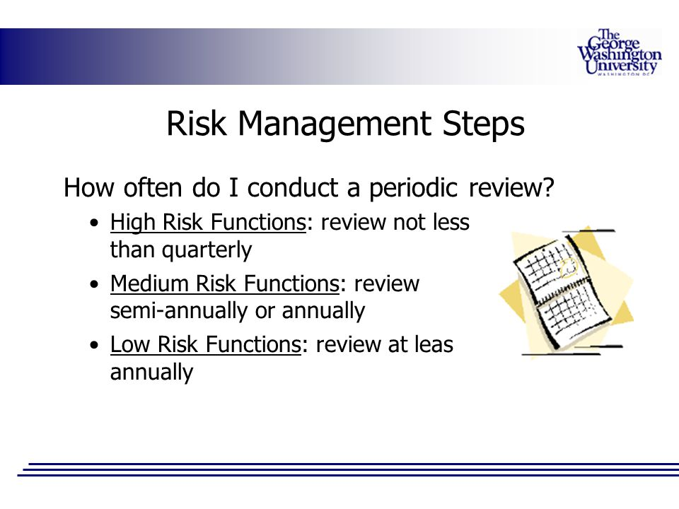 Risk Management Steps How often do I conduct a periodic review