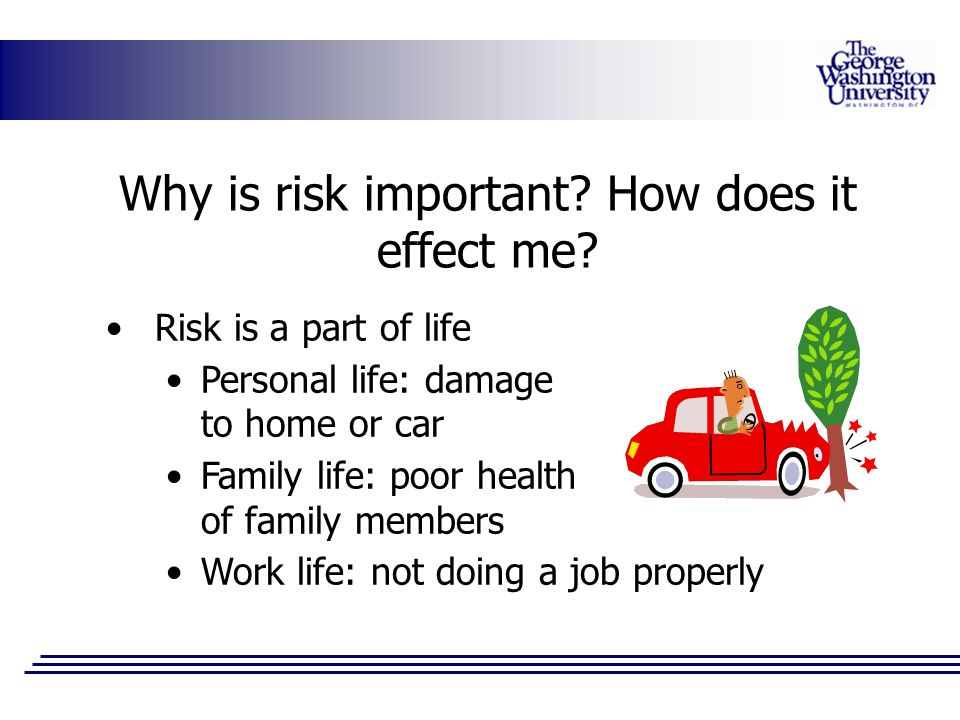 Why is risk important How does it effect me