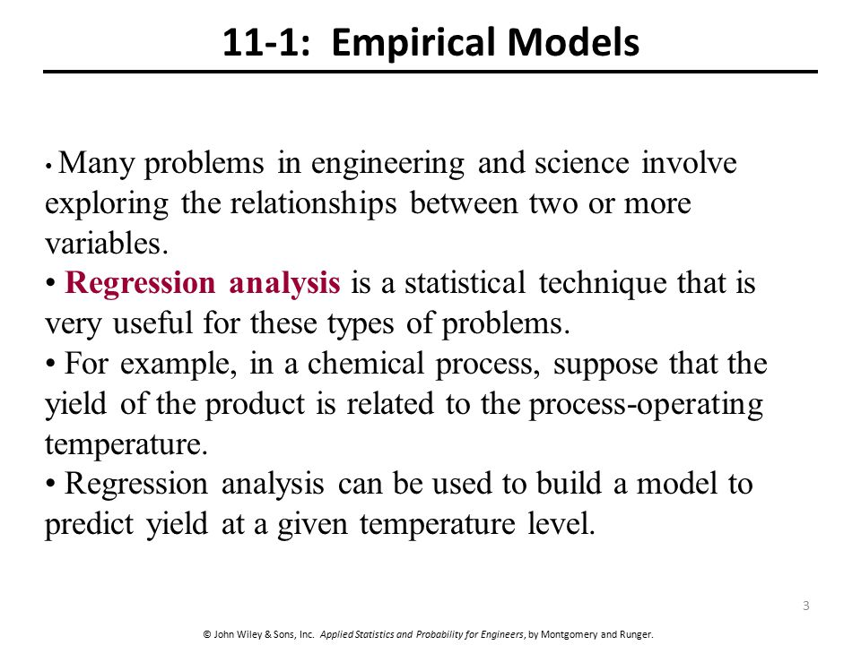 11-1: Empirical Models Many problems in engineering and science involve exploring the relationships between two or more variables.