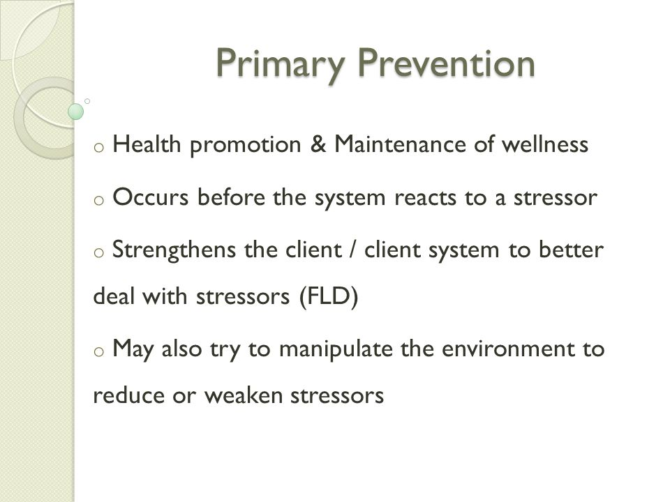 Primary Prevention Health promotion & Maintenance of wellness