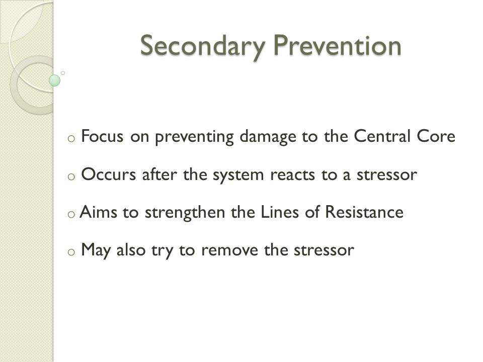 Secondary Prevention Focus on preventing damage to the Central Core