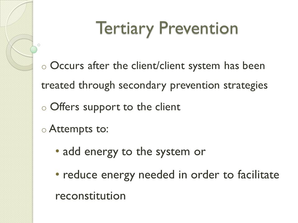 Tertiary Prevention add energy to the system or