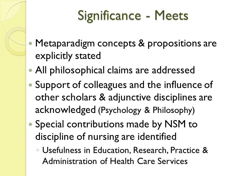 Significance - Meets Metaparadigm concepts & propositions are explicitly stated. All philosophical claims are addressed.