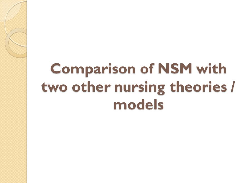 Comparison of NSM with two other nursing theories / models