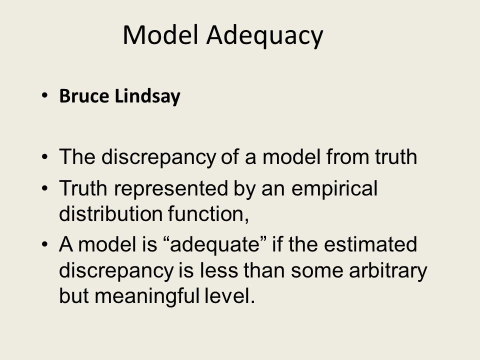 Model Adequacy Bruce Lindsay The discrepancy of a model from truth