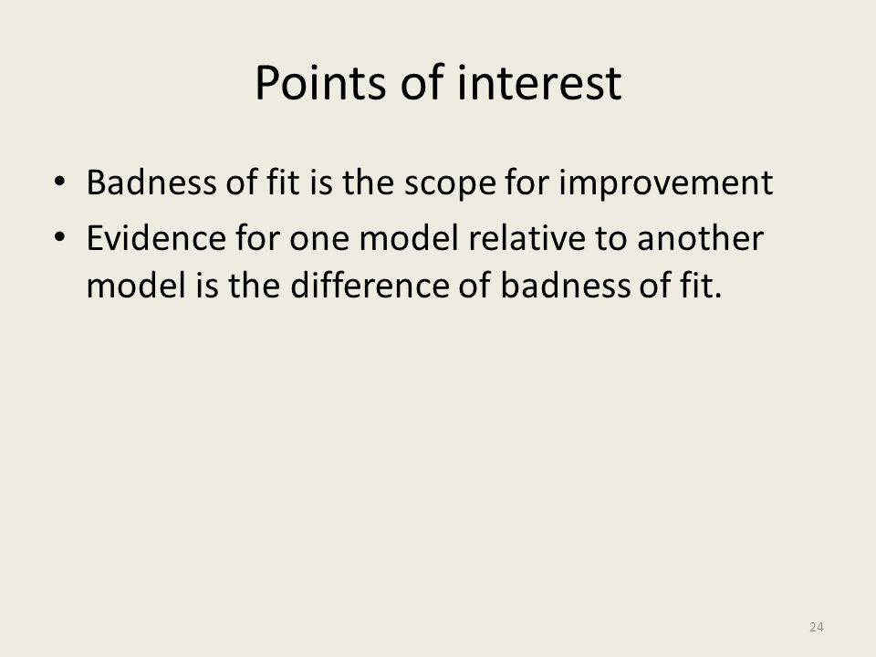 Points of interest Badness of fit is the scope for improvement