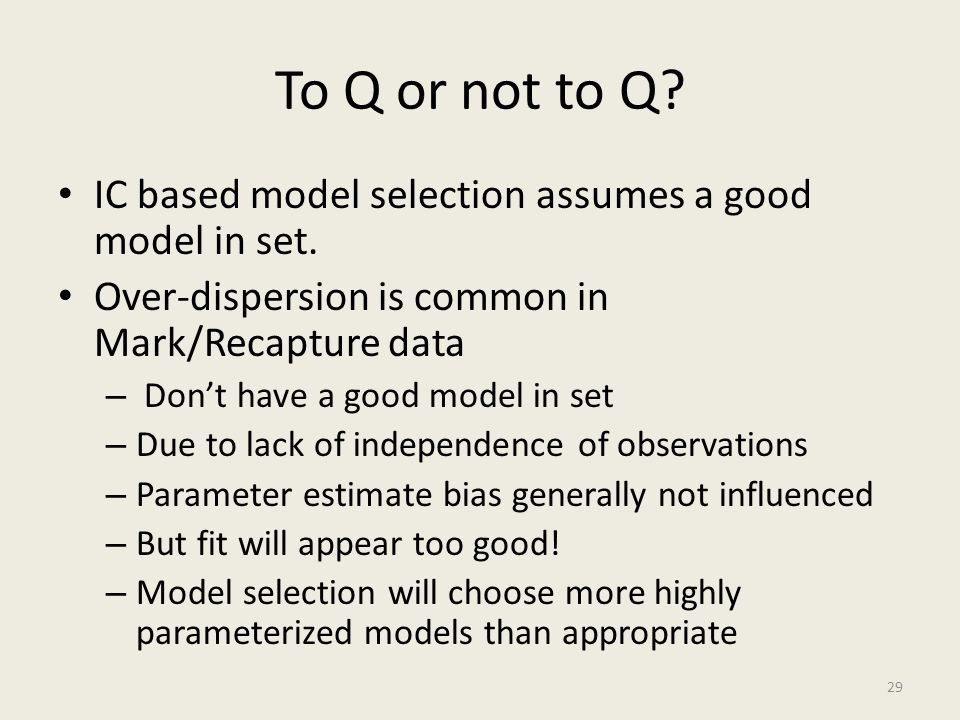 To Q or not to Q IC based model selection assumes a good model in set. Over-dispersion is common in Mark/Recapture data.
