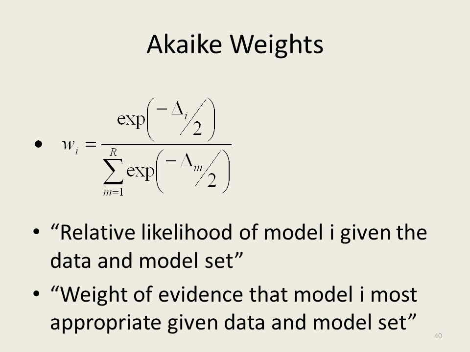 Akaike Weights Relative likelihood of model i given the data and model set