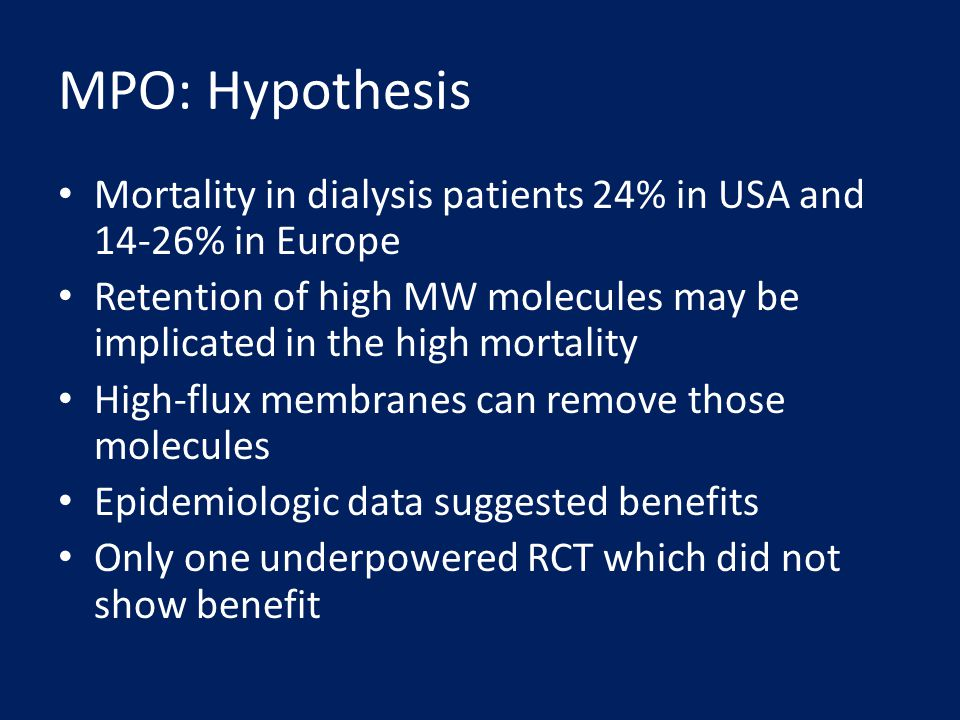 MPO: Hypothesis Mortality in dialysis patients 24% in USA and 14-26% in Europe.
