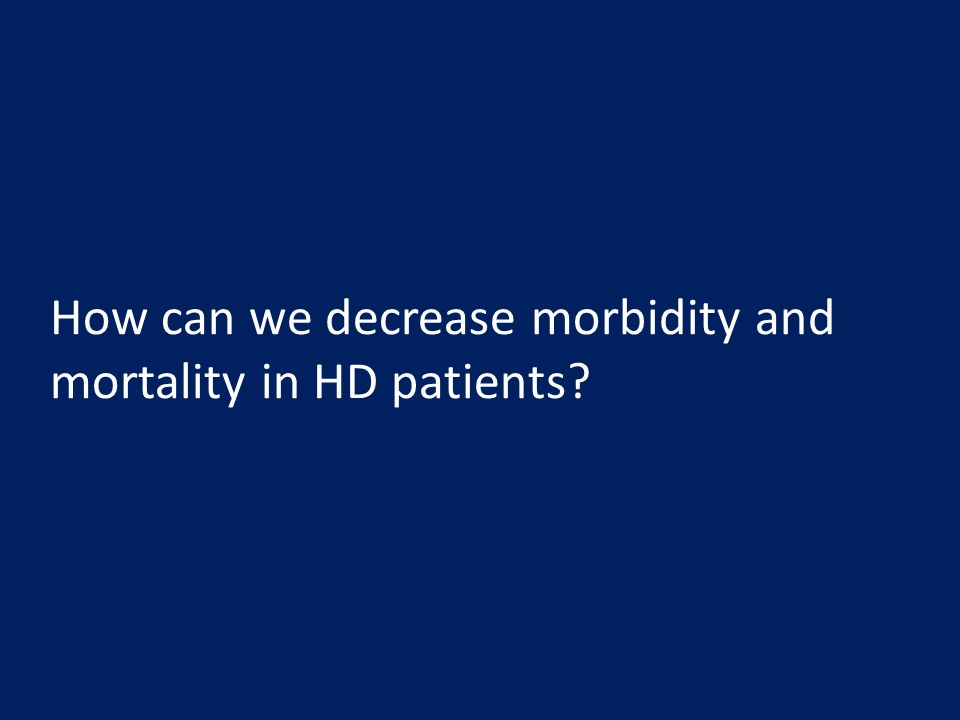 How can we decrease morbidity and mortality in HD patients