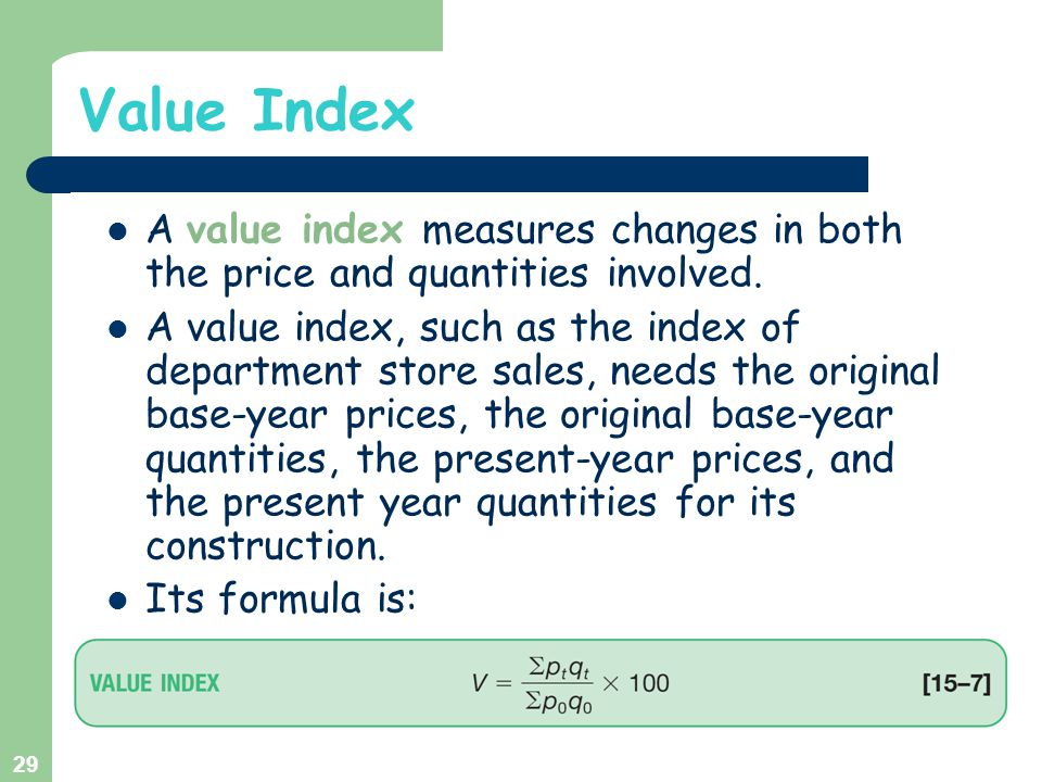 Value Index A value index measures changes in both the price and quantities involved.