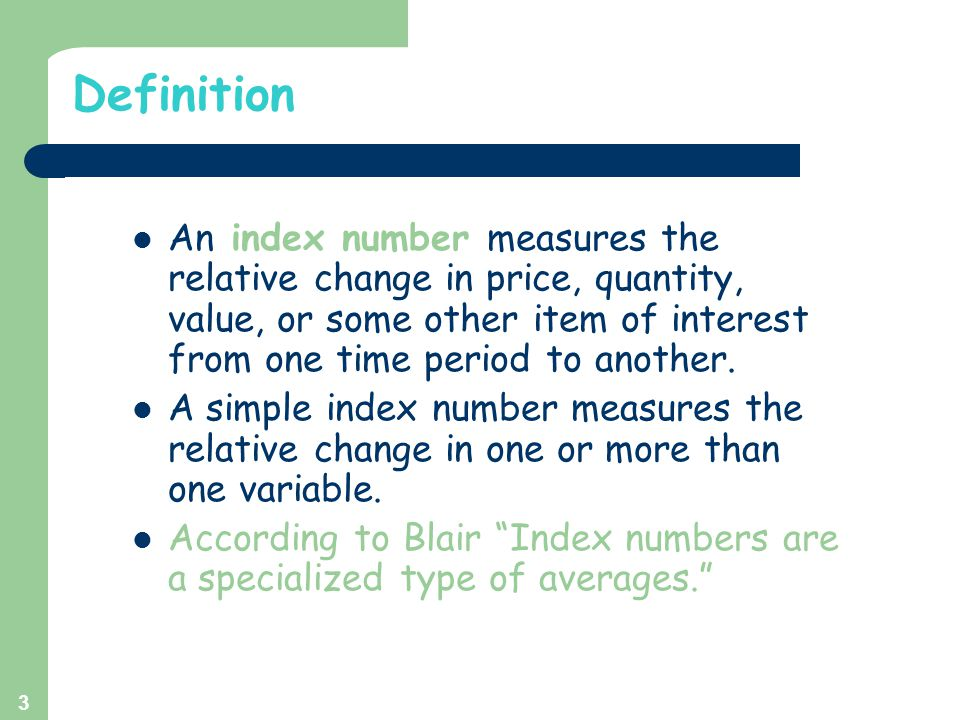 Definition An index number measures the relative change in price, quantity, value, or some other item of interest from one time period to another.
