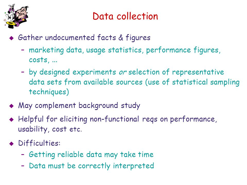 Data collection Gather undocumented facts & figures