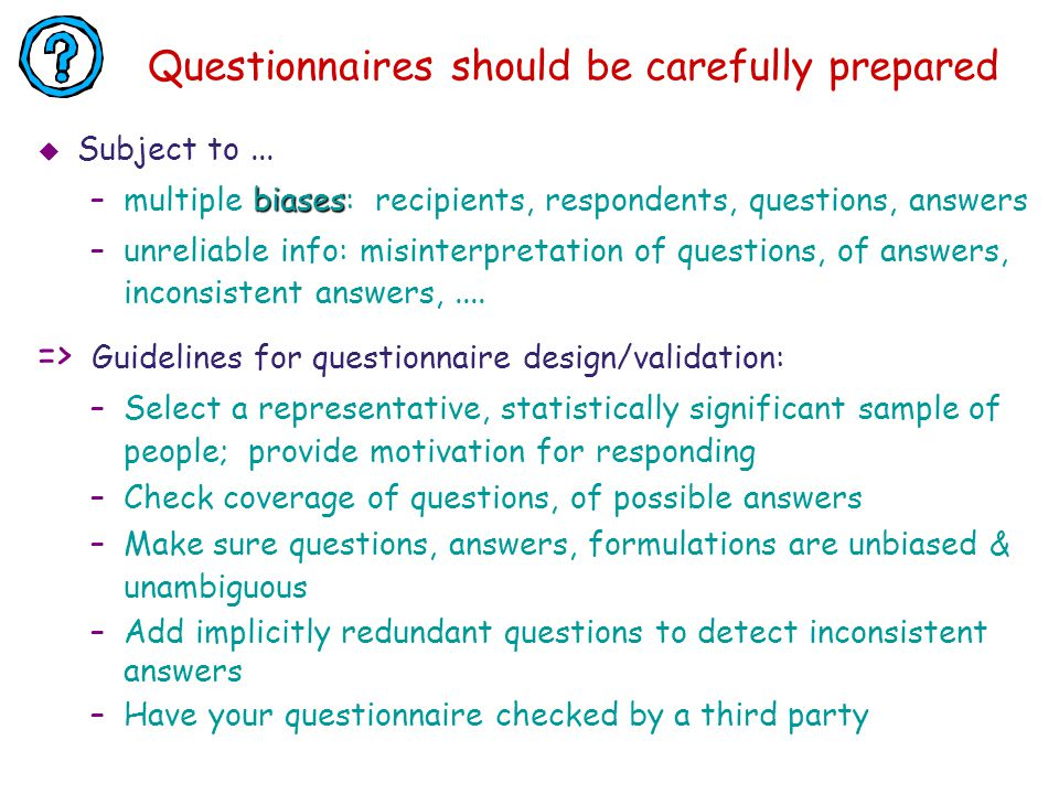 Questionnaires should be carefully prepared