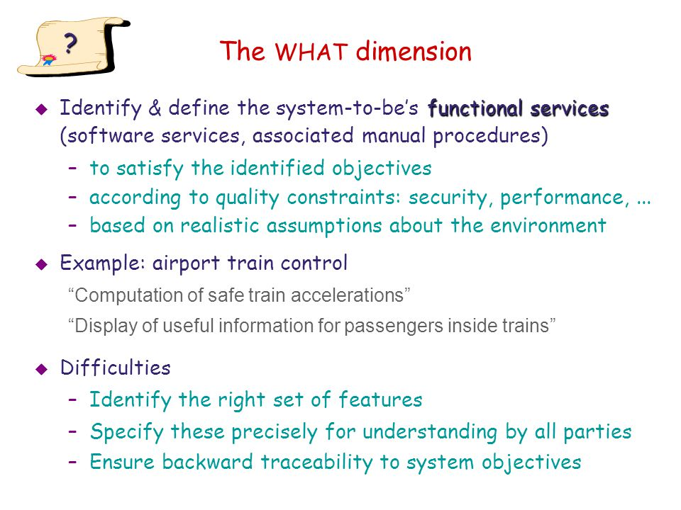 The WHAT dimension Identify & define the system-to-be's functional services (software services, associated manual procedures)