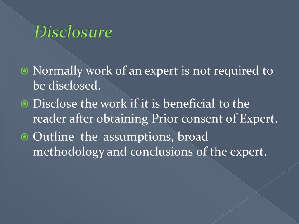 Disclosure Normally work of an expert is not required to be disclosed.