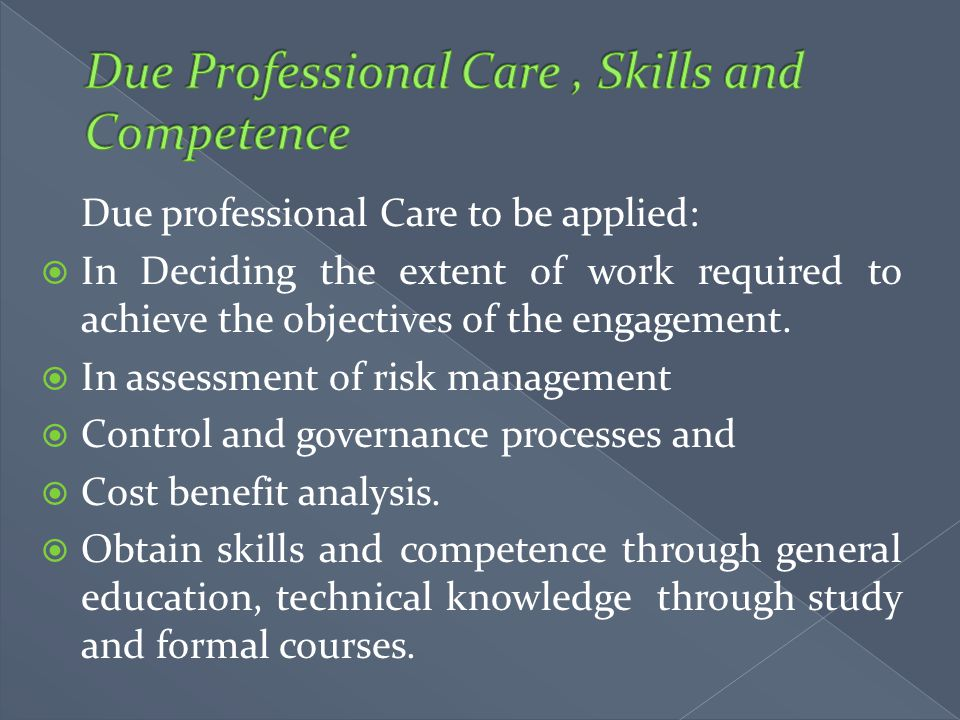 Due Professional Care , Skills and Competence