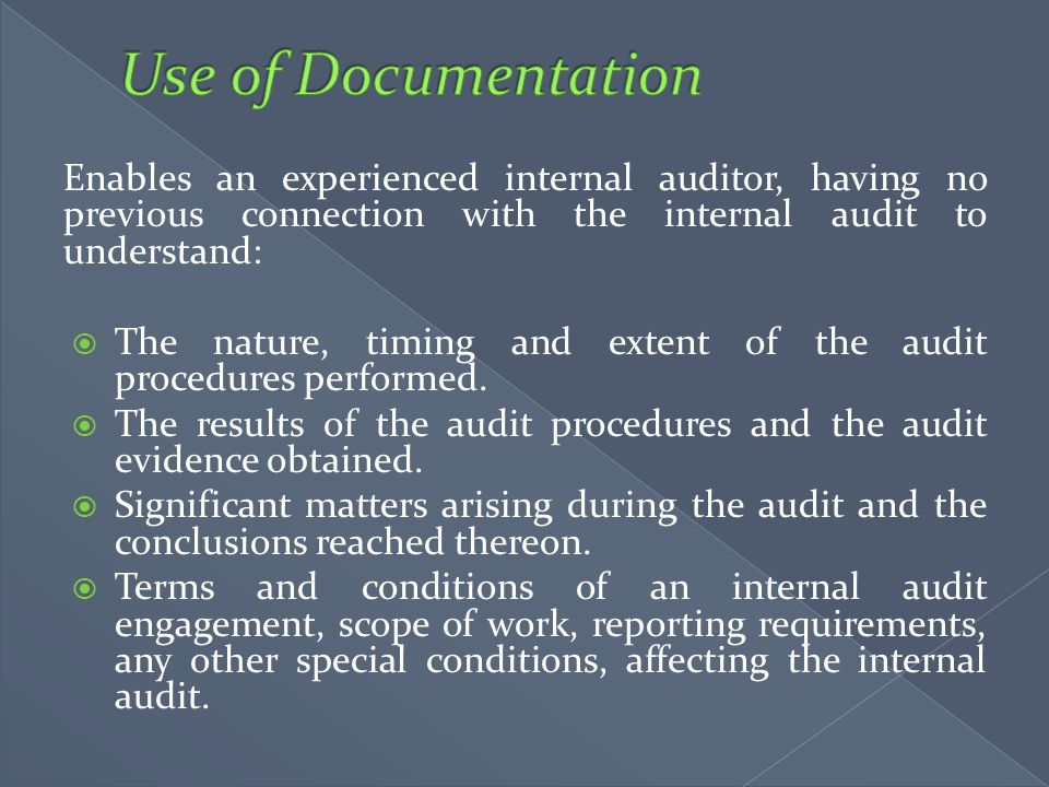 Use of Documentation Enables an experienced internal auditor, having no previous connection with the internal audit to understand: