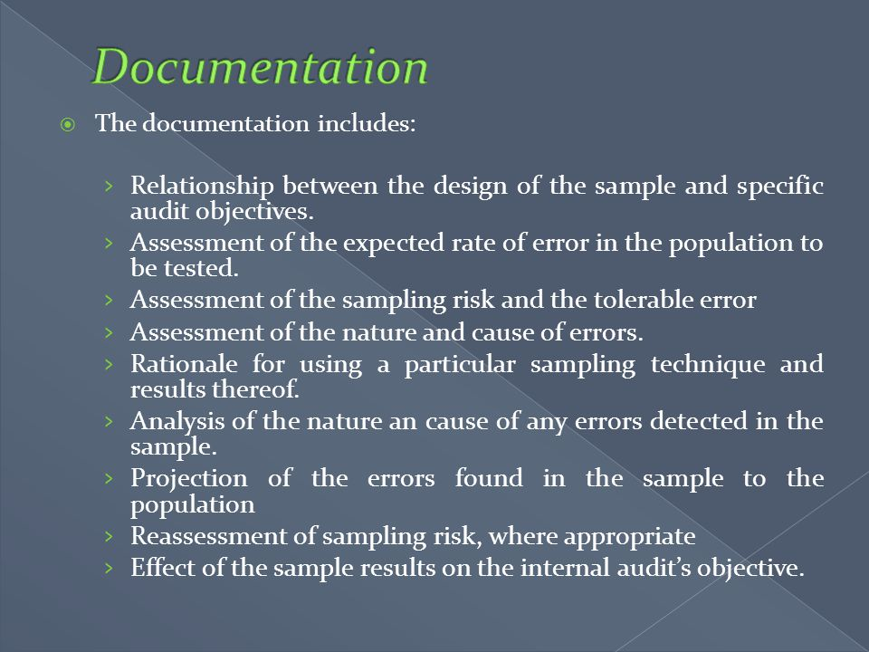 Documentation The documentation includes: Relationship between the design of the sample and specific audit objectives.