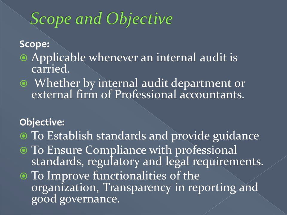 Scope and Objective Applicable whenever an internal audit is carried.