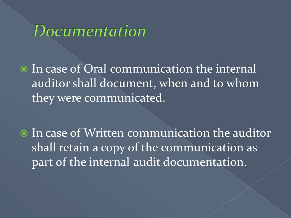 Documentation In case of Oral communication the internal auditor shall document, when and to whom they were communicated.