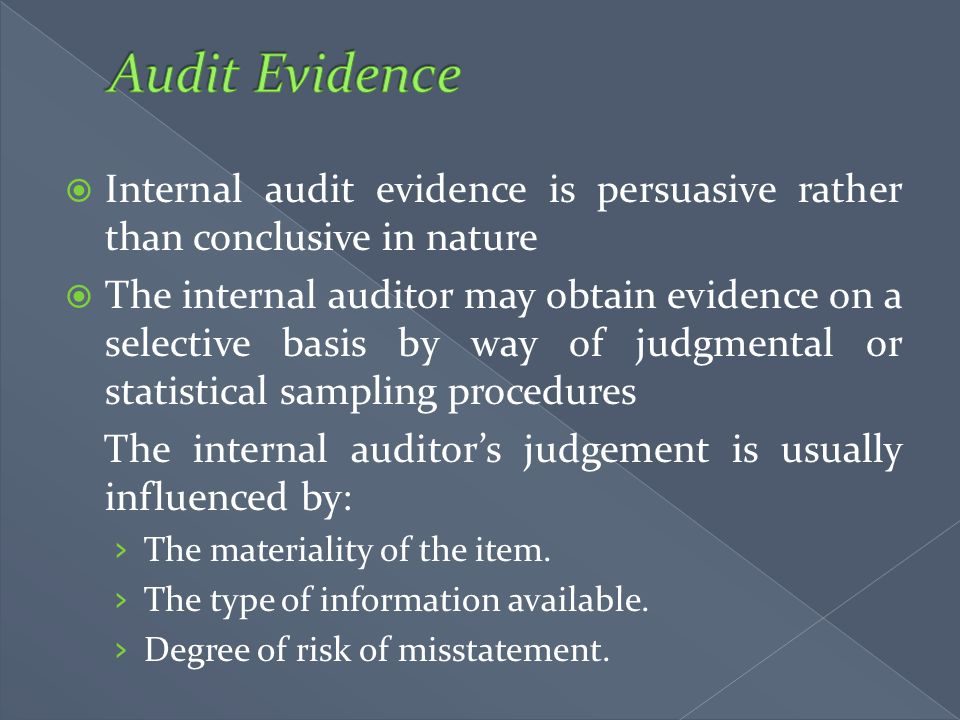 Audit Evidence Internal audit evidence is persuasive rather than conclusive in nature.