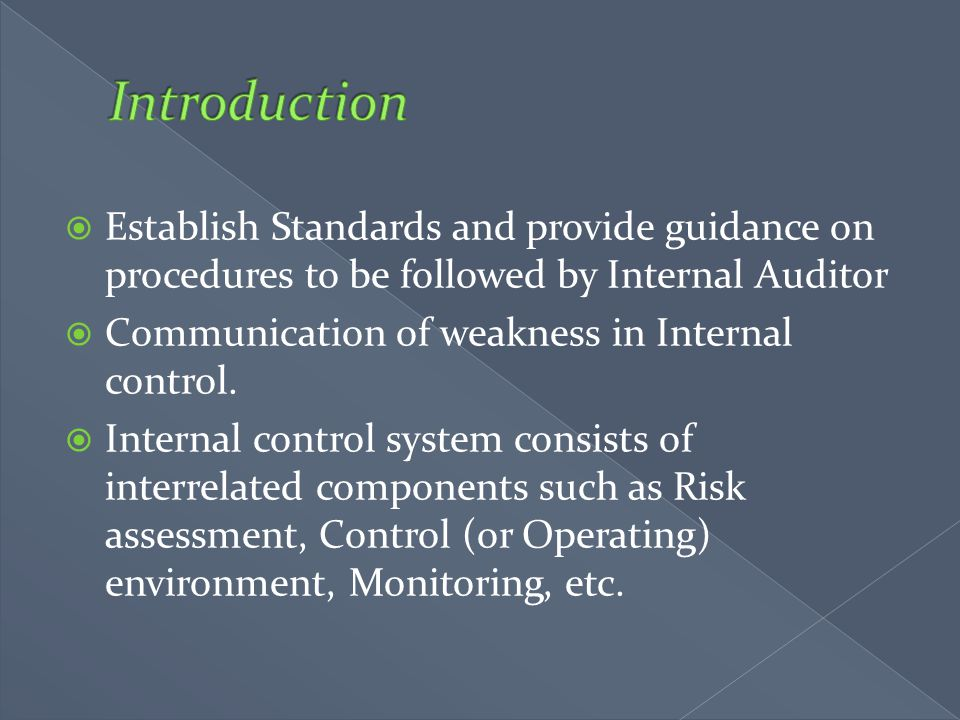 Introduction Establish Standards and provide guidance on procedures to be followed by Internal Auditor.