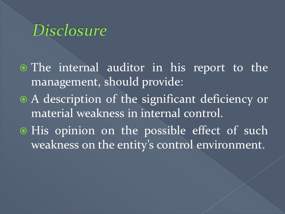 Disclosure The internal auditor in his report to the management, should provide: