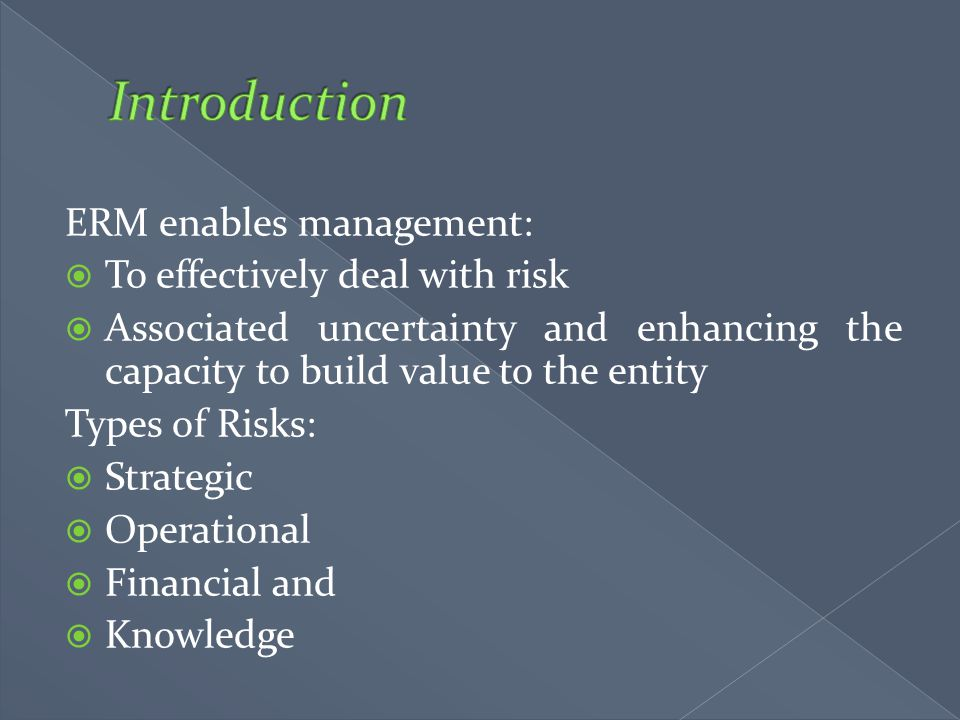 Introduction ERM enables management: To effectively deal with risk