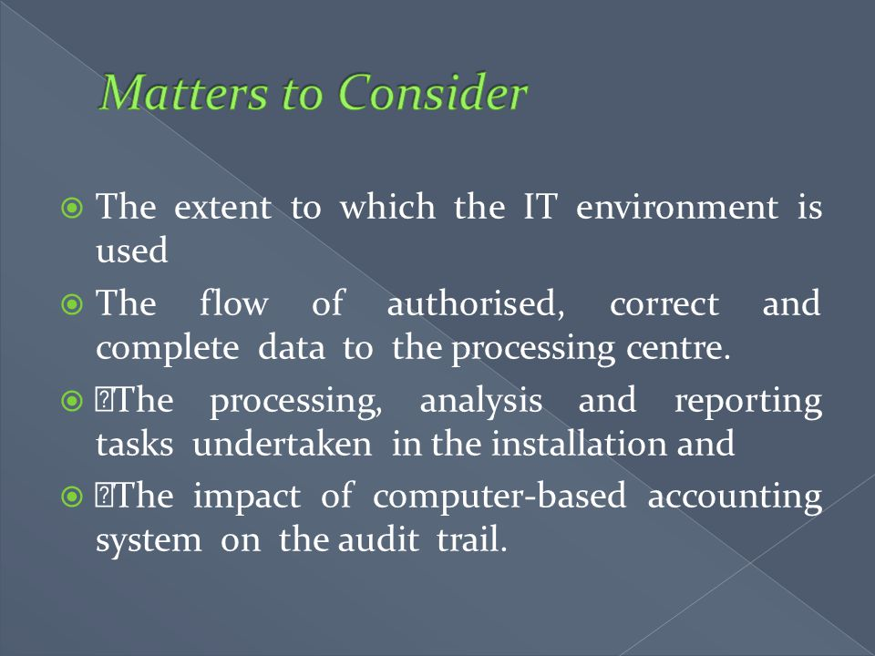 Matters to Consider The extent to which the IT environment is used