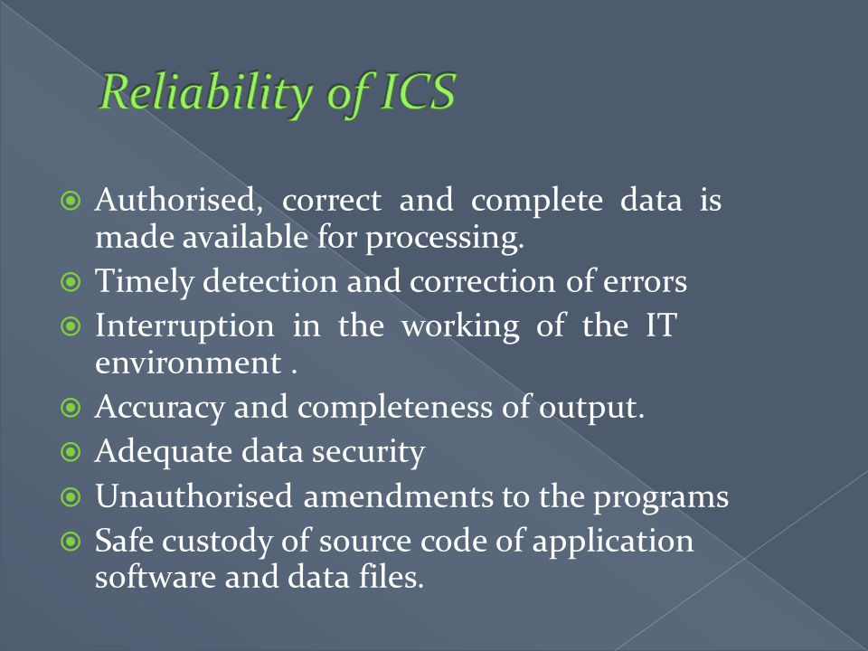 Reliability of ICS Authorised, correct and complete data is made available for processing. Timely detection and correction of errors.