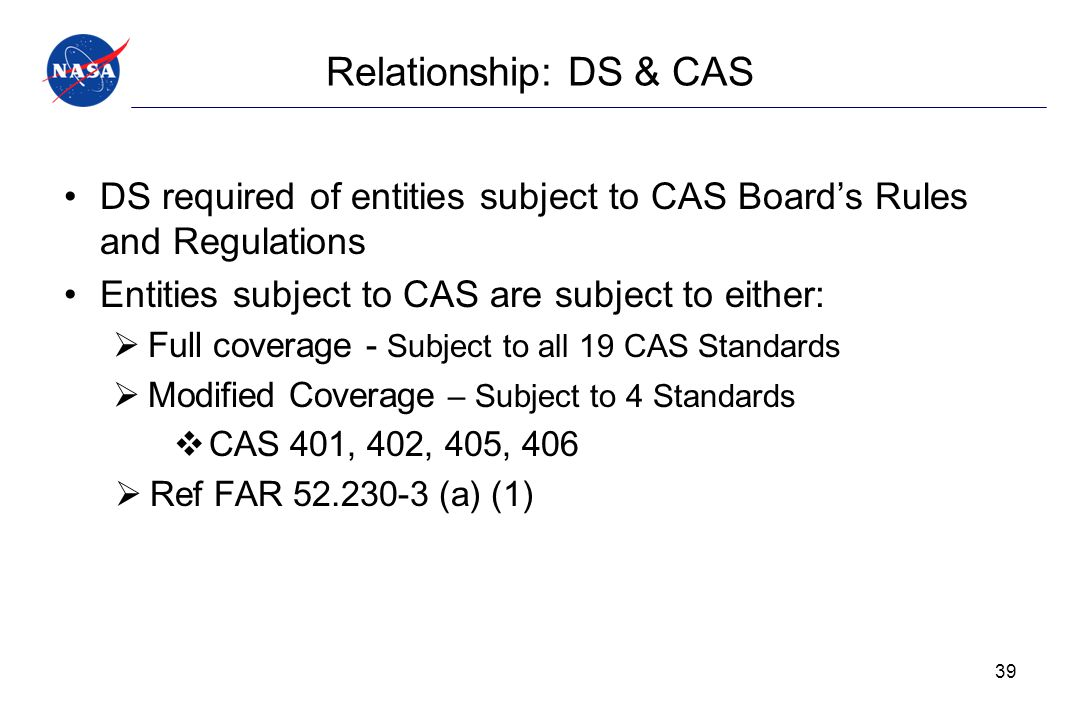 Relationship: DS & CAS DS required of entities subject to CAS Board's Rules and Regulations. Entities subject to CAS are subject to either: