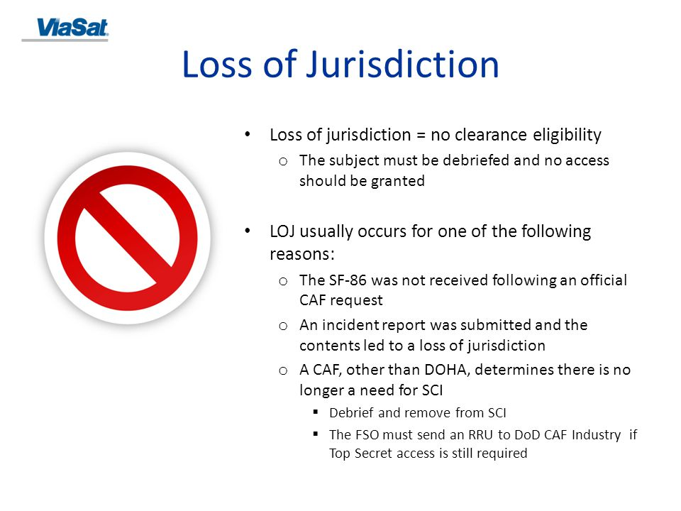 Loss of Jurisdiction Loss of jurisdiction = no clearance eligibility