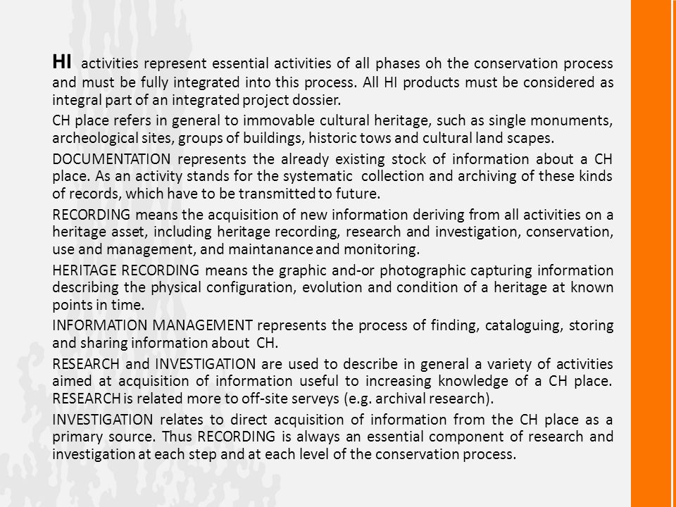 HI activities represent essential activities of all phases oh the conservation process and must be fully integrated into this process. All HI products must be considered as integral part of an integrated project dossier.