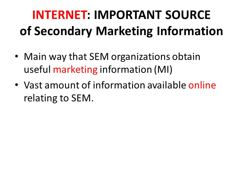 INTERNET: IMPORTANT SOURCE of Secondary Marketing Information
