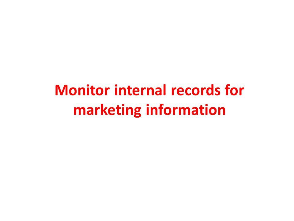 Monitor internal records for marketing information