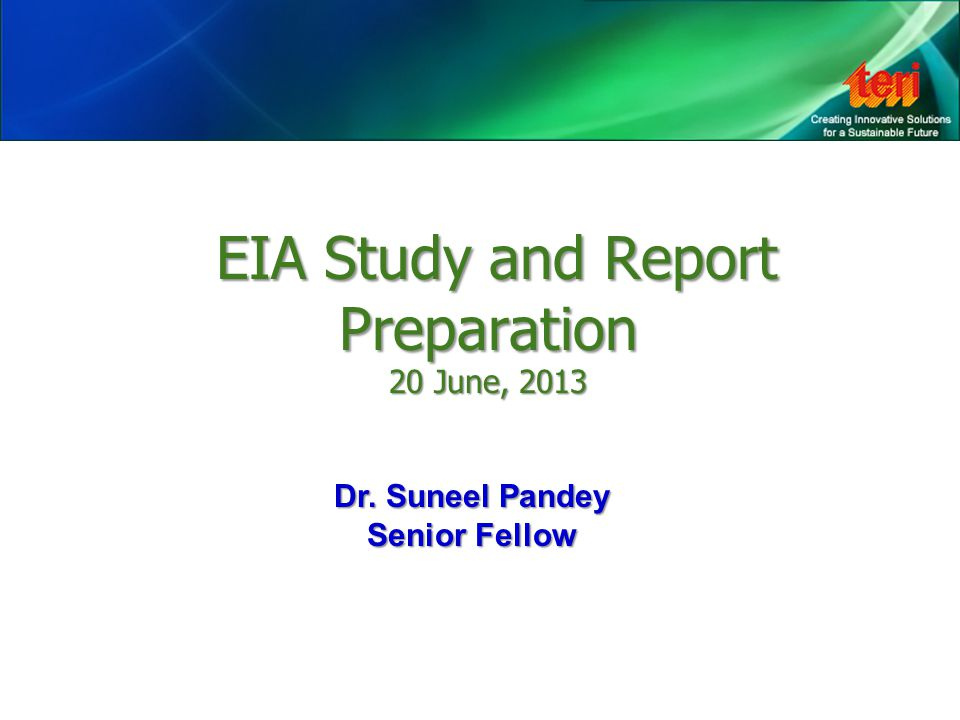 EIA Study and Report Preparation 20 June, 2013