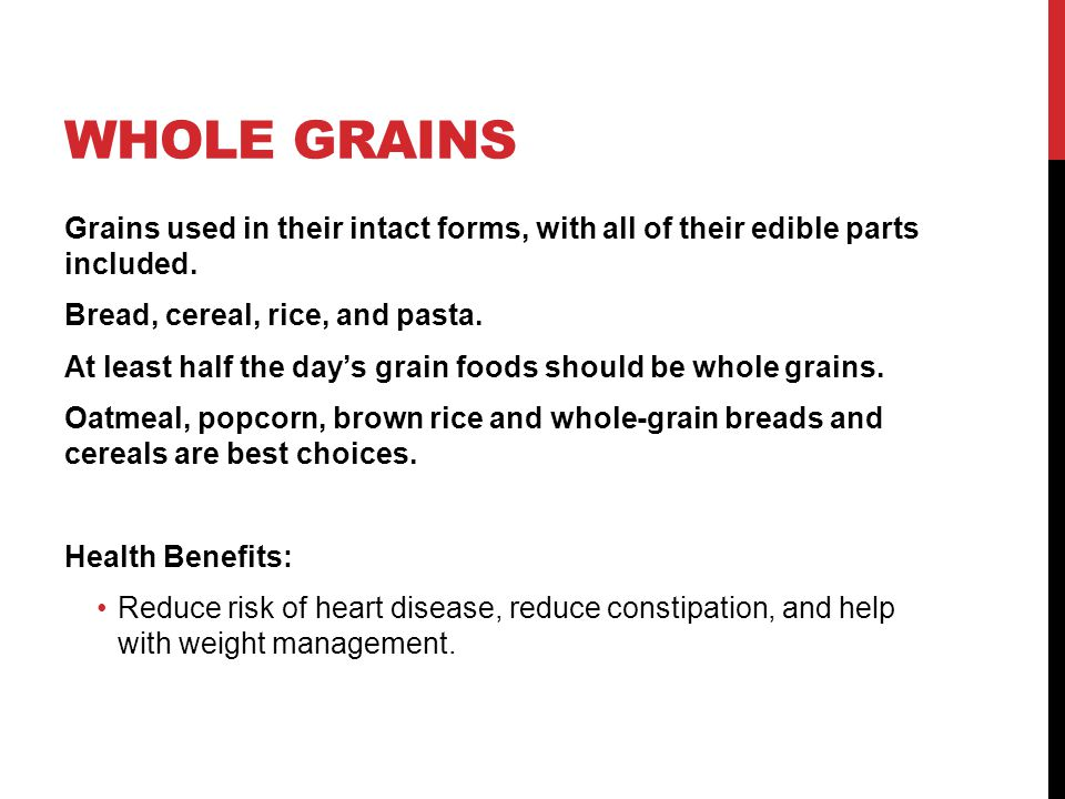 Whole Grains Grains used in their intact forms, with all of their edible parts included. Bread, cereal, rice, and pasta.