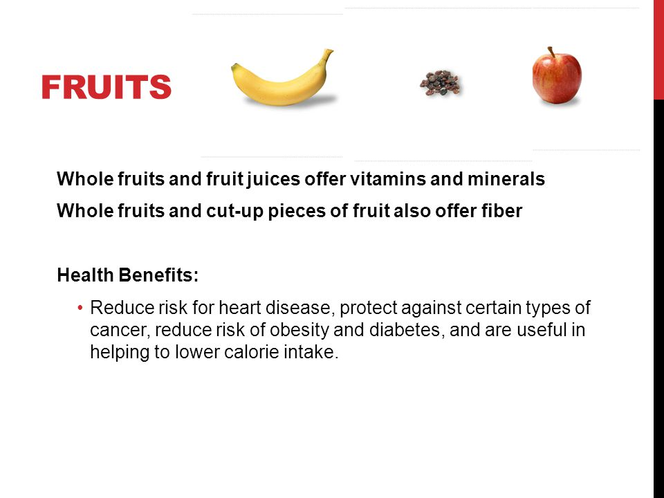 Fruits Whole fruits and fruit juices offer vitamins and minerals